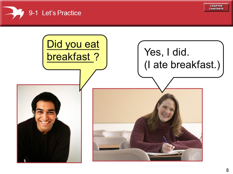 Did you eat breakfast _________________ Yes, I did.