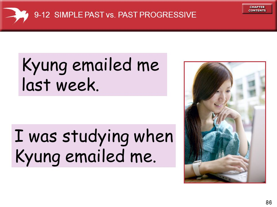 Kyung emailed me last week. I was studying when Kyung emailed me.