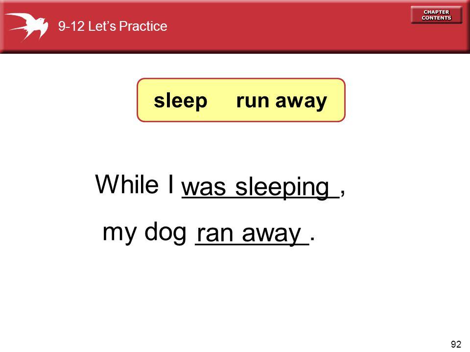 While I ___________, was sleeping my dog ________. ran away