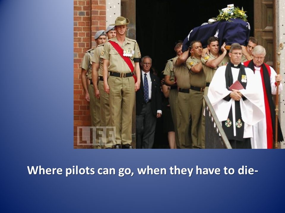 Where pilots can go, when they have to die-