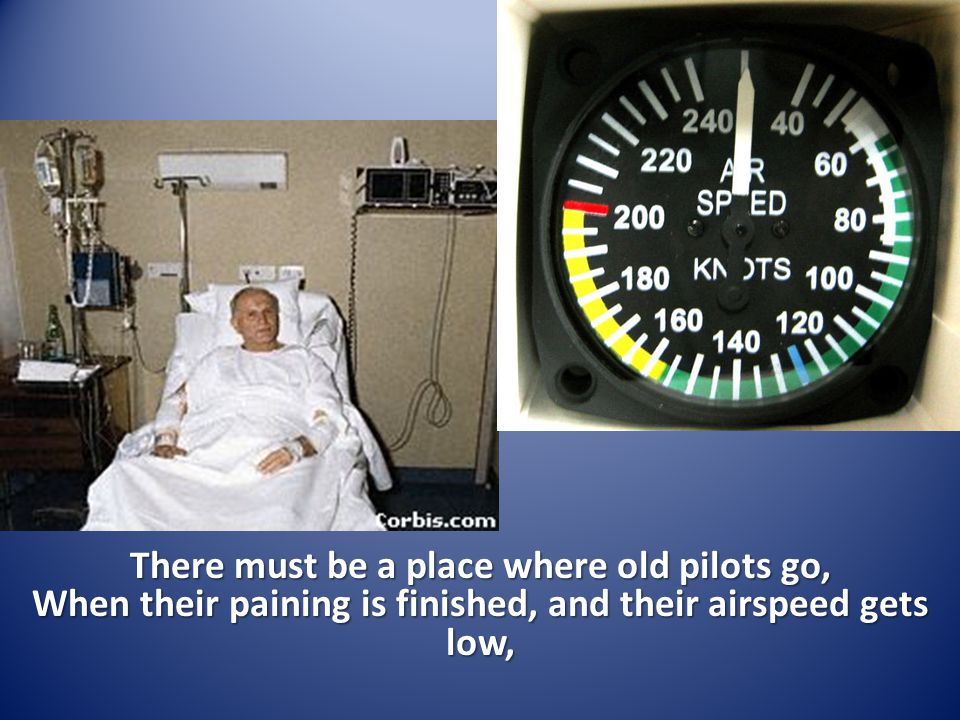 There must be a place where old pilots go, When their paining is finished, and their airspeed gets low,