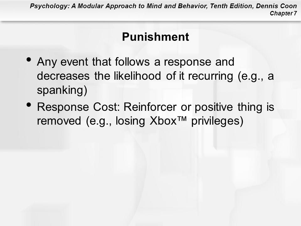 Punishment Any event that follows a response and decreases the likelihood of it recurring (e.g., a spanking)