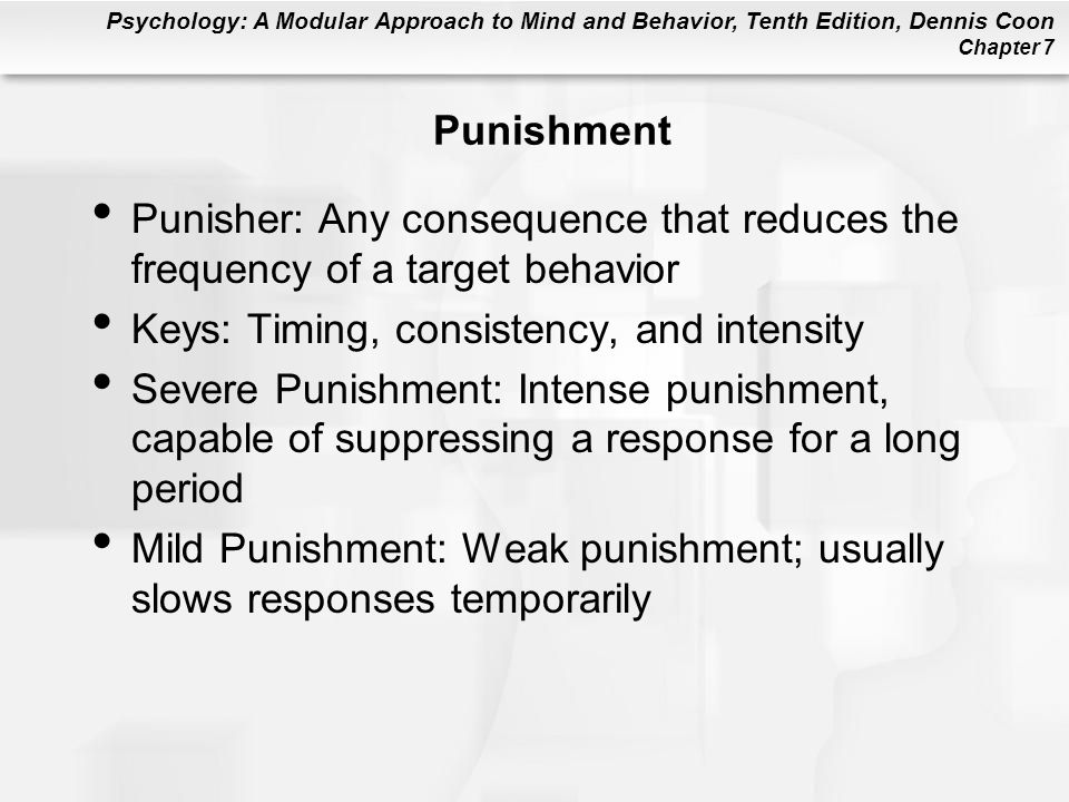 Punishment Punisher: Any consequence that reduces the frequency of a target behavior. Keys: Timing, consistency, and intensity.