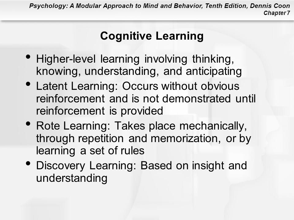 Cognitive Learning Higher-level learning involving thinking, knowing, understanding, and anticipating.