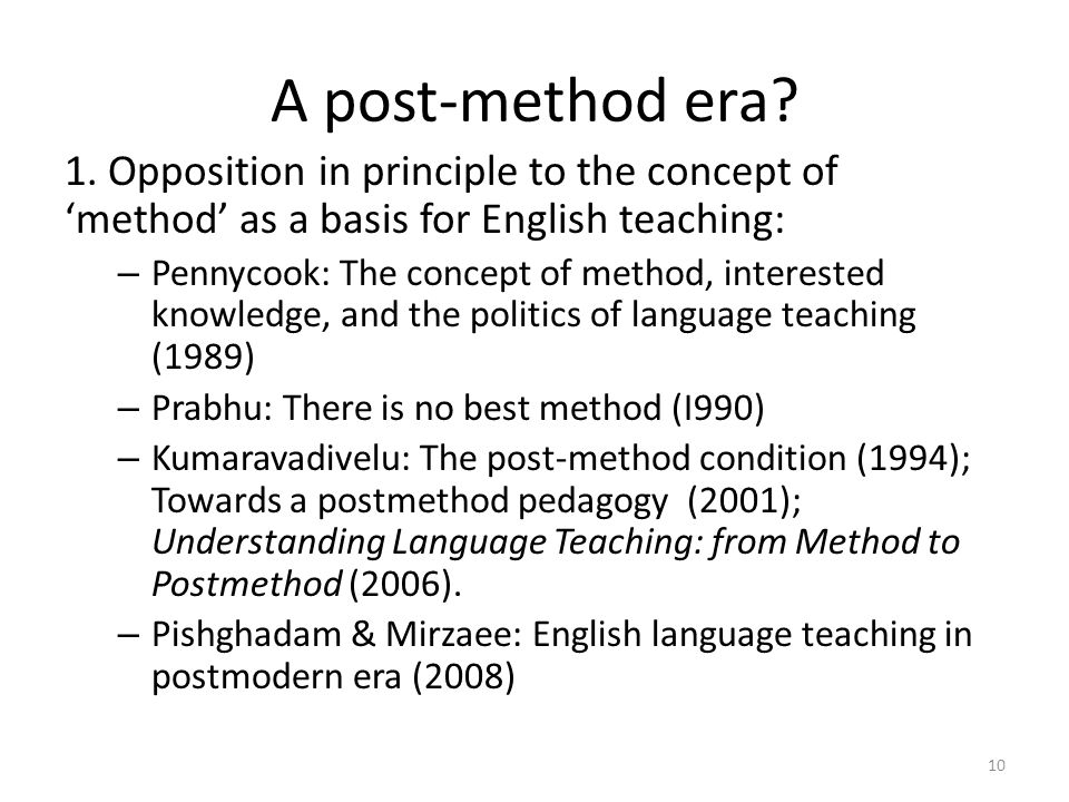 A post-method era 1. Opposition in principle to the concept of 'method' as a basis for English teaching: