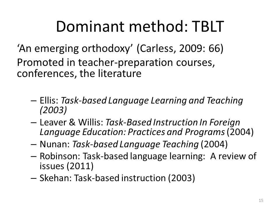 Dominant method: TBLT 'An emerging orthodoxy' (Carless, 2009: 66)