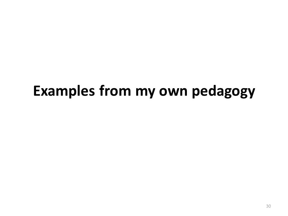 Examples from my own pedagogy