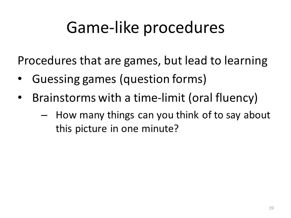 Game-like procedures Procedures that are games, but lead to learning
