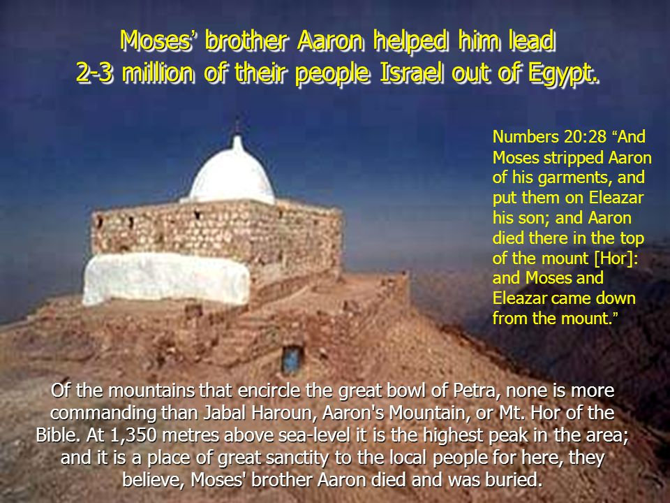 Moses' brother Aaron helped him lead 2-3 million of their people Israel out of Egypt.