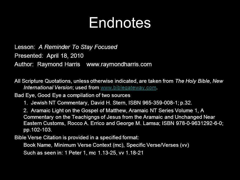 Endnotes Lesson: A Reminder To Stay Focused Presented: April 18, 2010