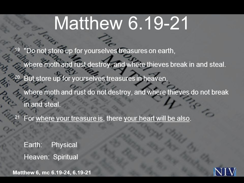 Matthew 6.19-21 19 Do not store up for yourselves treasures on earth,