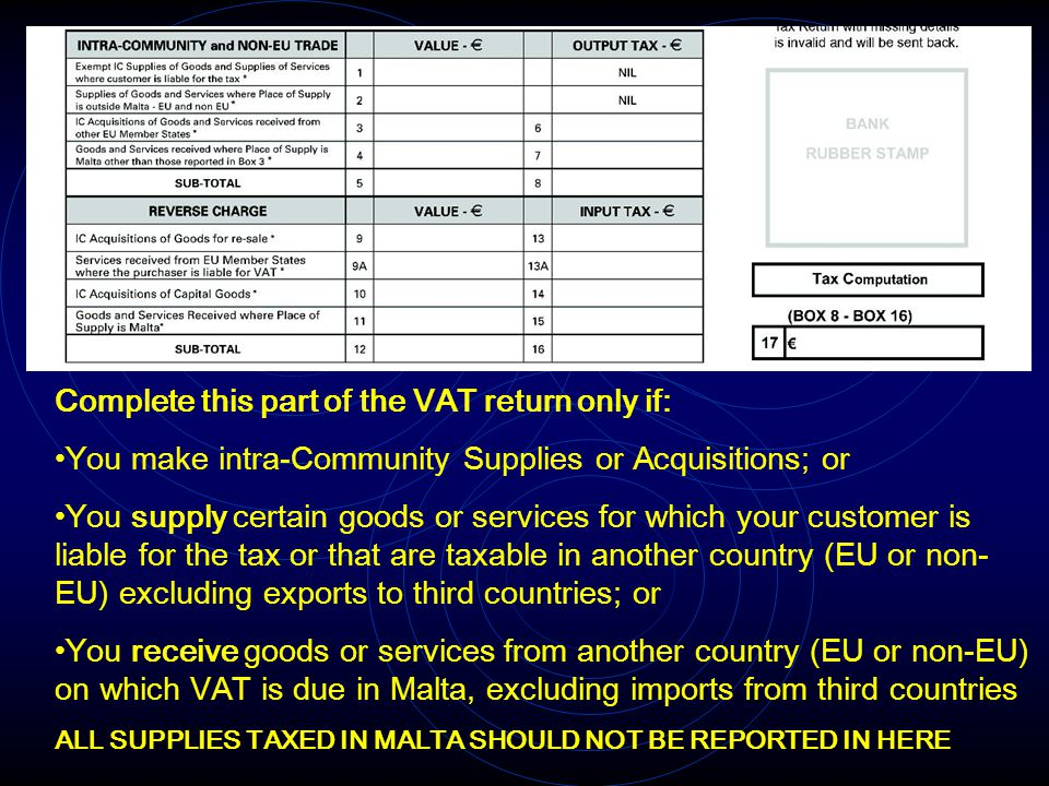 Complete this part of the VAT return only if: