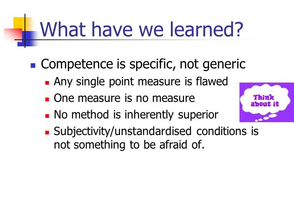 What have we learned Competence is specific, not generic