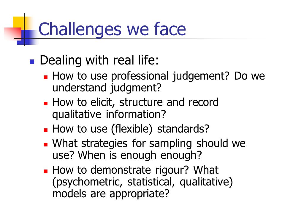 Challenges we face Dealing with real life: