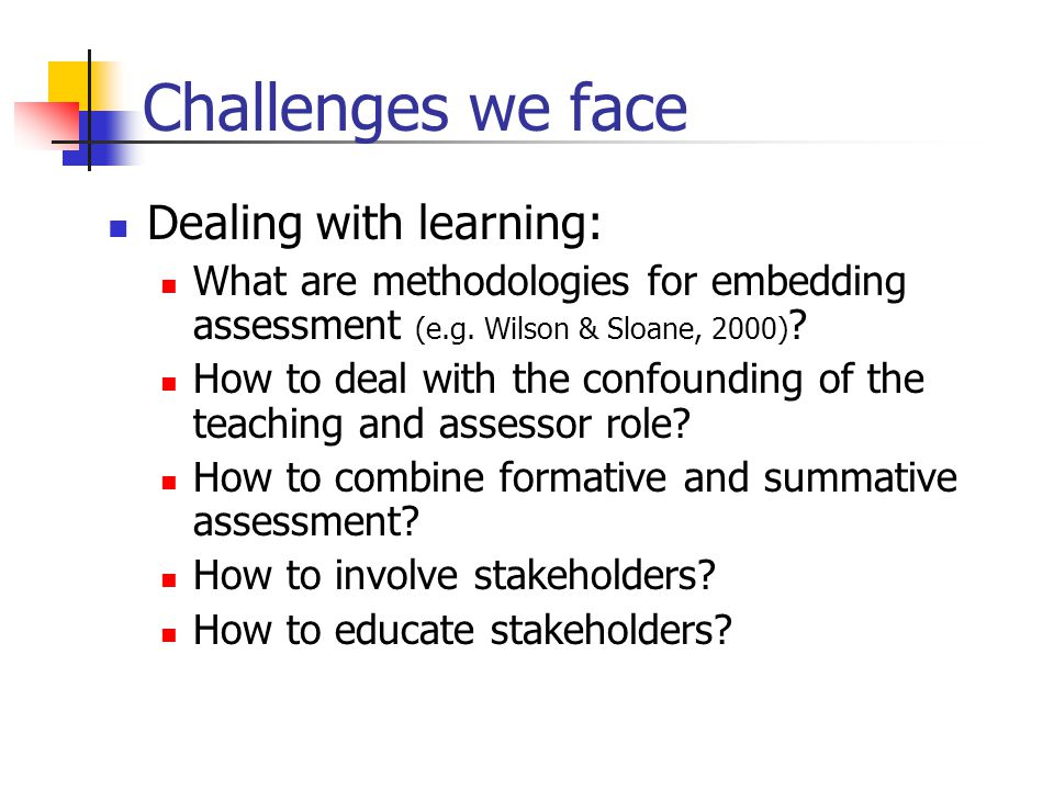 Challenges we face Dealing with learning: