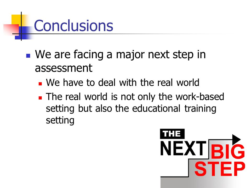 Conclusions We are facing a major next step in assessment
