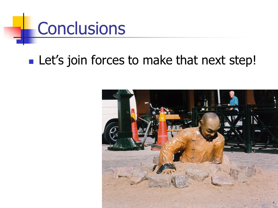 Conclusions Let's join forces to make that next step!