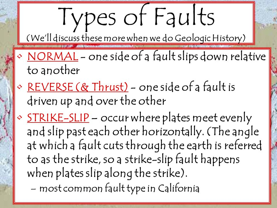Types of Faults (We'll discuss these more when we do Geologic History)