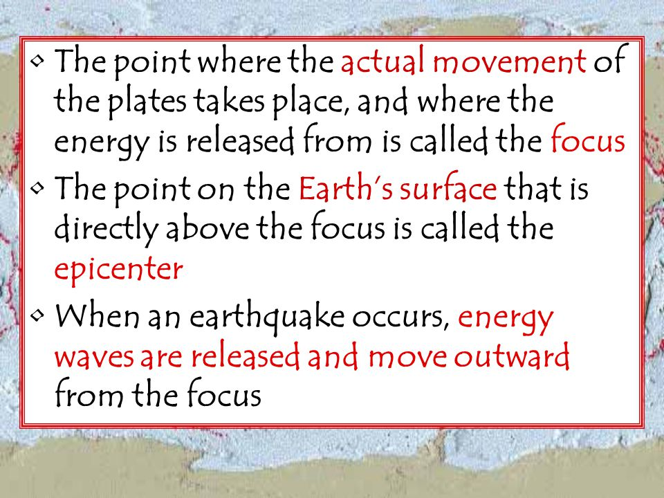 The point where the actual movement of the plates takes place, and where the energy is released from is called the focus