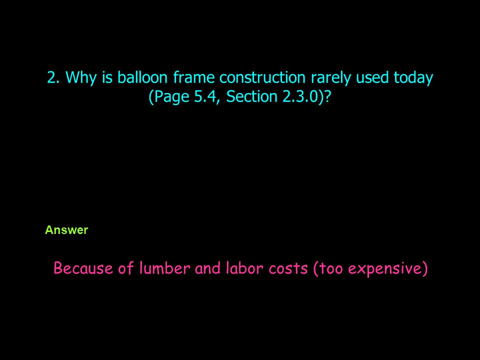 Because of lumber and labor costs (too expensive)