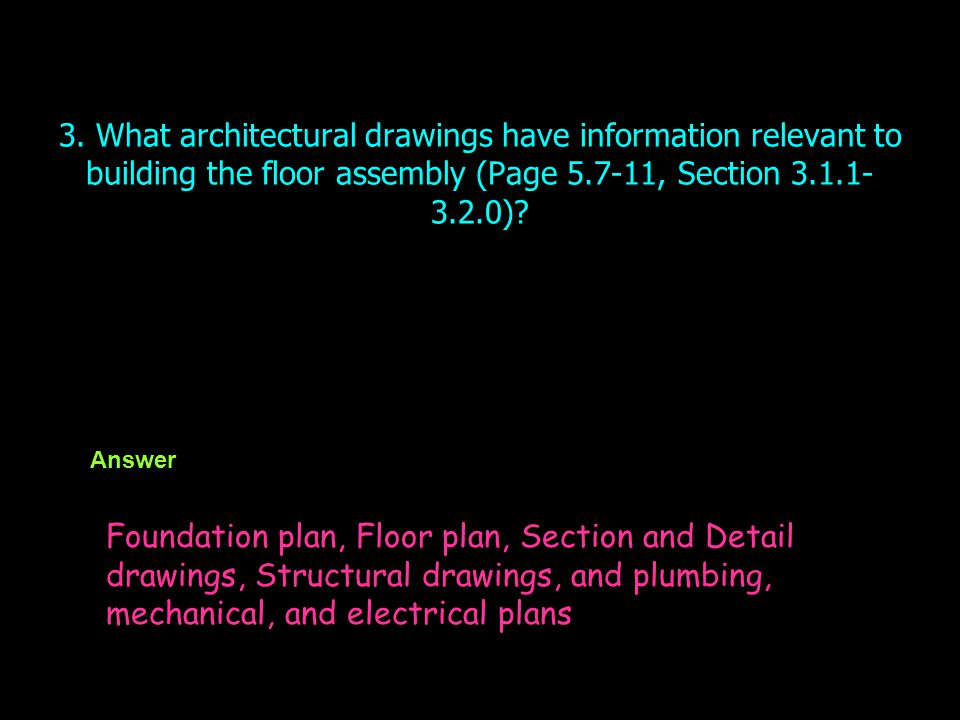 3. What architectural drawings have information relevant to building the floor assembly (Page 5.7-11, Section 3.1.1-3.2.0)