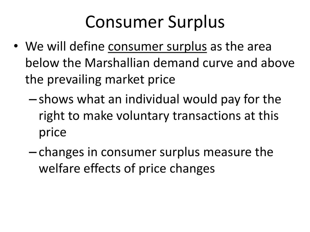 Consumer Surplus We will define consumer surplus as the area below the Marshallian demand curve and above the prevailing market price.