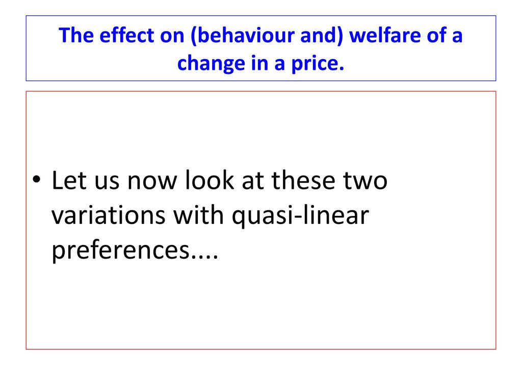 The effect on (behaviour and) welfare of a change in a price.