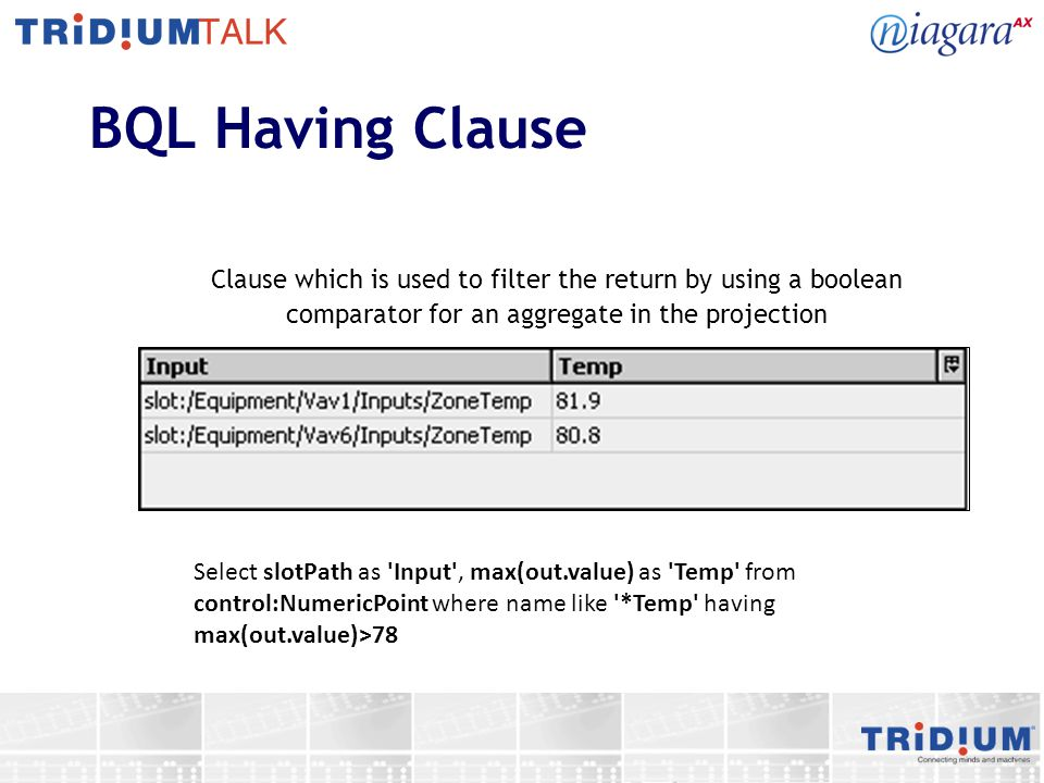 BQL Having Clause Clause which is used to filter the return by using a boolean. comparator for an aggregate in the projection.