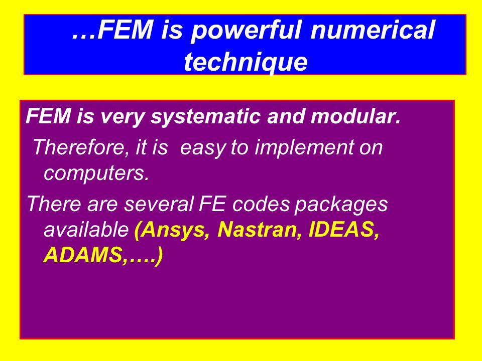 …FEM is powerful numerical technique