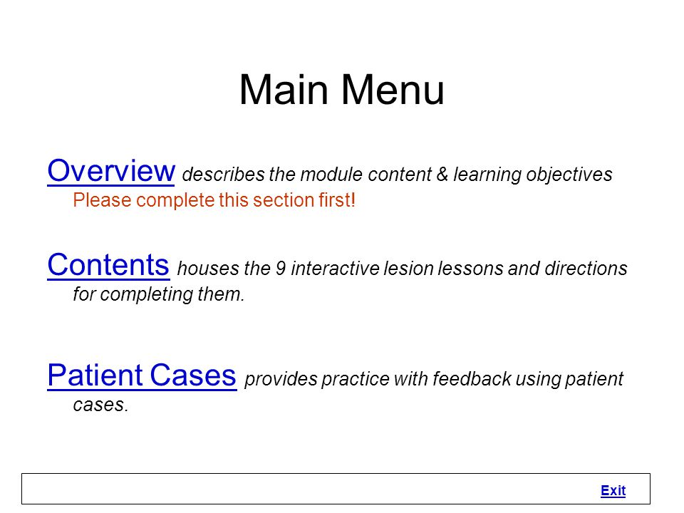 Main Menu Overview describes the module content & learning objectives Please complete this section first!