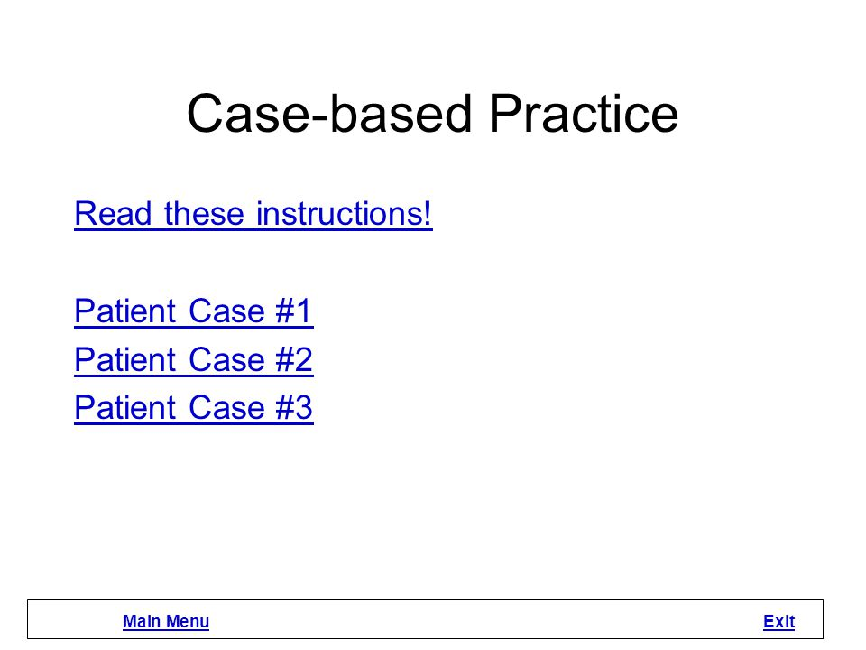 Case-based Practice Read these instructions! Patient Case #1