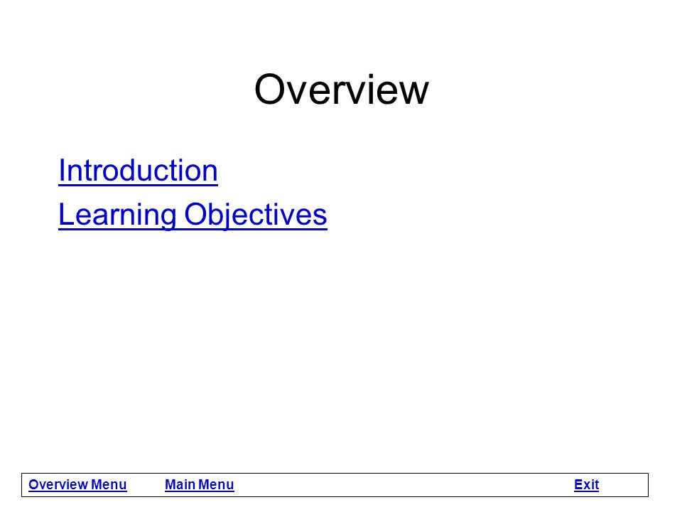 Overview Introduction Learning Objectives Overview Menu Main Menu Exit