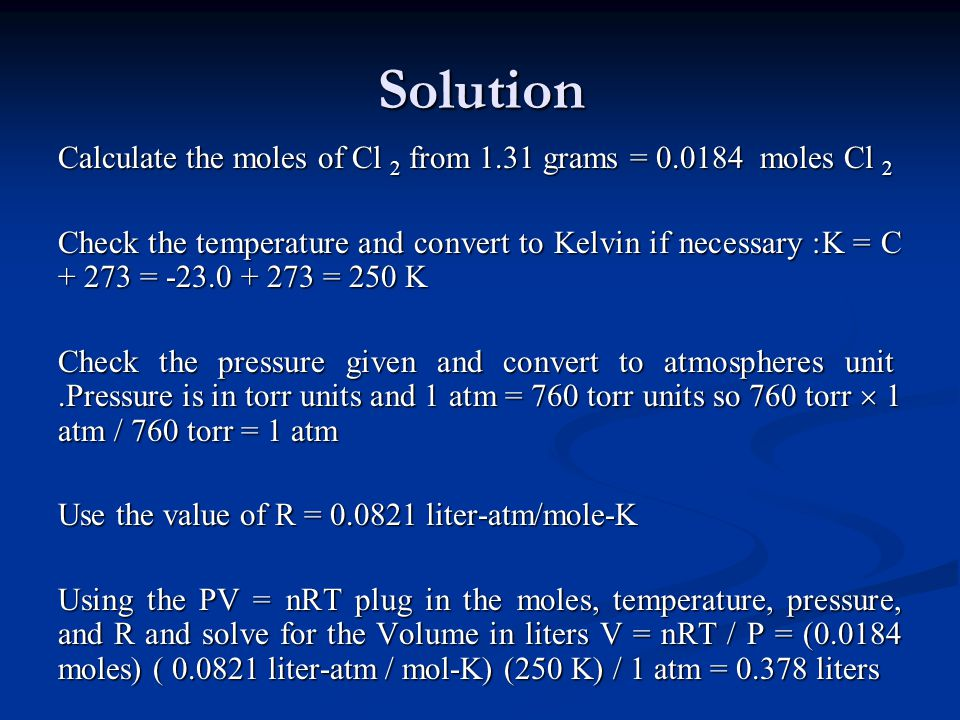 Solution Calculate the moles of Cl2 from 1.31 grams = 0.0184 moles Cl2