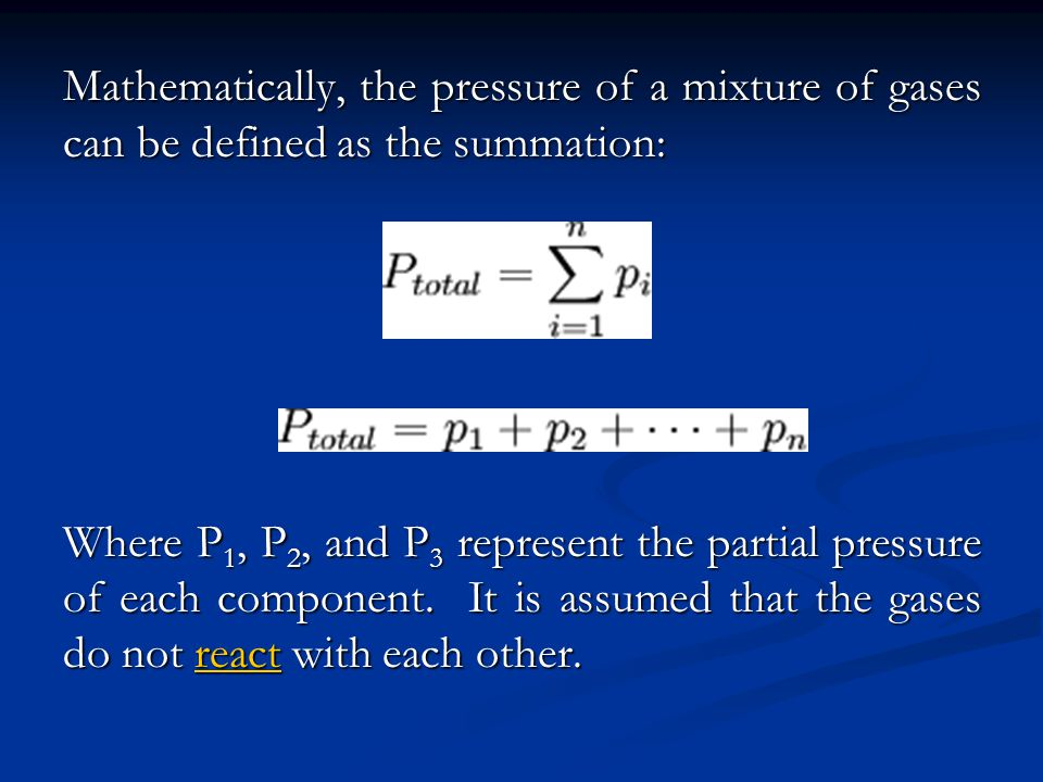 Mathematically, the pressure of a mixture of gases can be defined as the summation: