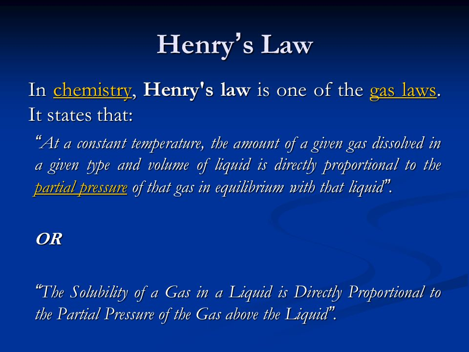 Henry's Law In chemistry, Henry s law is one of the gas laws. It states that: