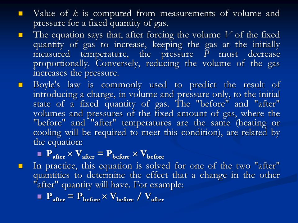 Value of k is computed from measurements of volume and pressure for a fixed quantity of gas.