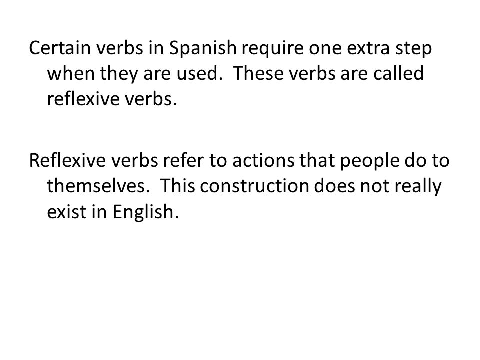 Certain verbs in Spanish require one extra step when they are used
