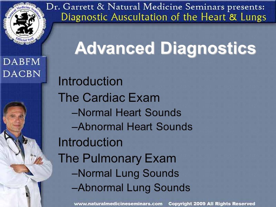 Advanced Diagnostics Introduction The Cardiac Exam The Pulmonary Exam