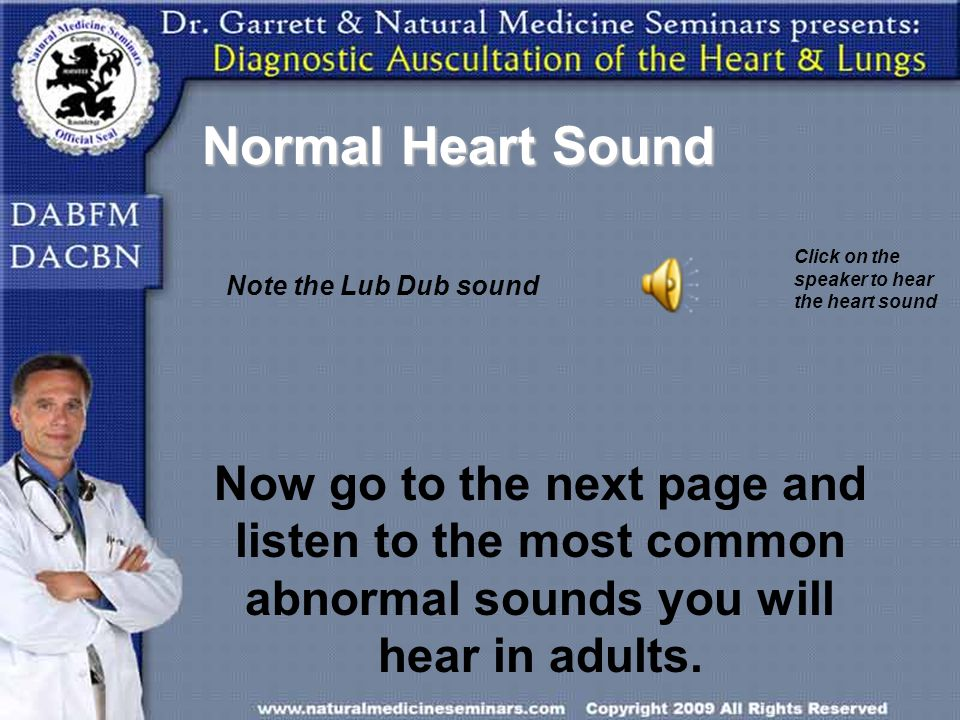 Normal Heart Sound Click on the speaker to hear the heart sound. Note the Lub Dub sound.