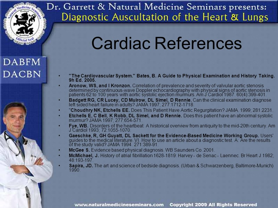 Cardiac References The Cardiovascular System. Bates, B. A Guide to Physical Examination and History Taking. 9h Ed. 2005.