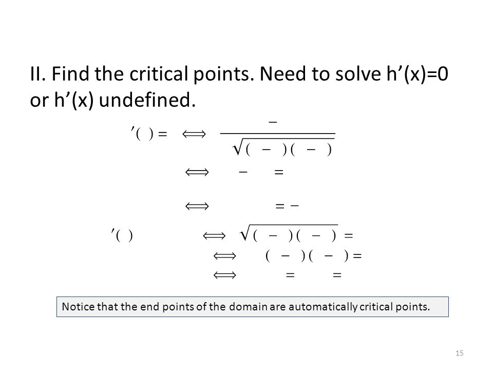 II. Find the critical points. Need to solve h'(x)=0 or h'(x) undefined.