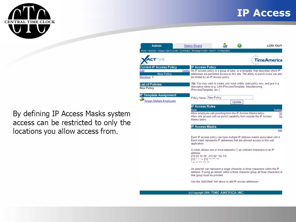 IP Access By defining IP Access Masks system access can be restricted to only the locations you allow access from.
