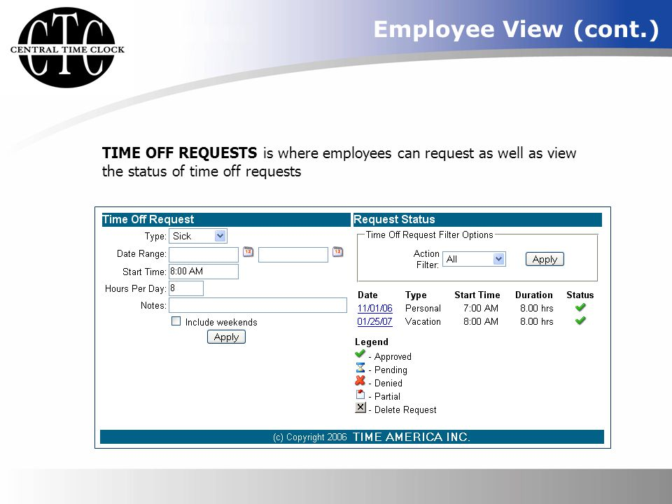Employee View (cont.) TIME OFF REQUESTS is where employees can request as well as view the status of time off requests.