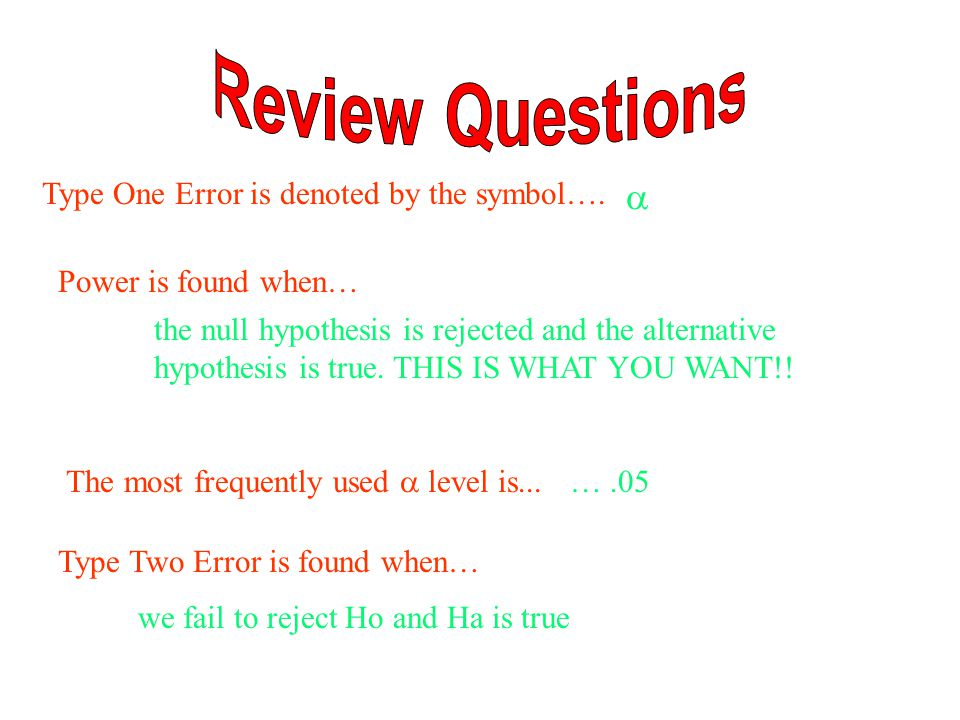 Review Questions  Type One Error is denoted by the symbol….