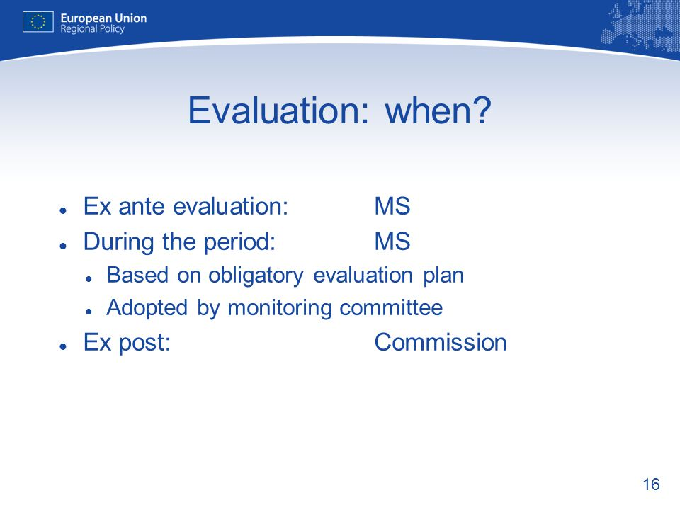 Evaluation: when Ex ante evaluation: MS During the period: MS