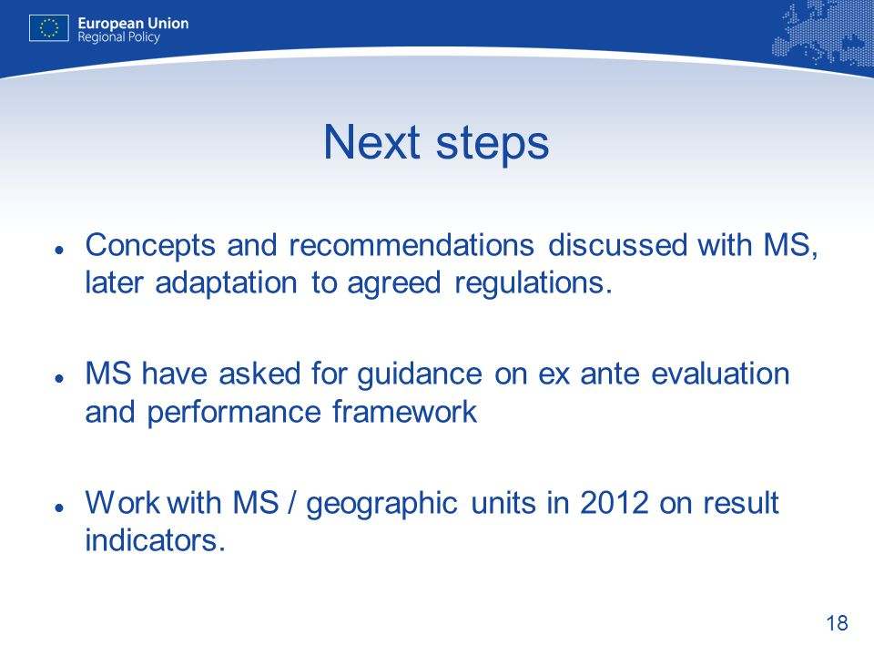 Next steps Concepts and recommendations discussed with MS, later adaptation to agreed regulations.