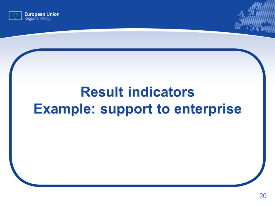 Result indicators Example: support to enterprise