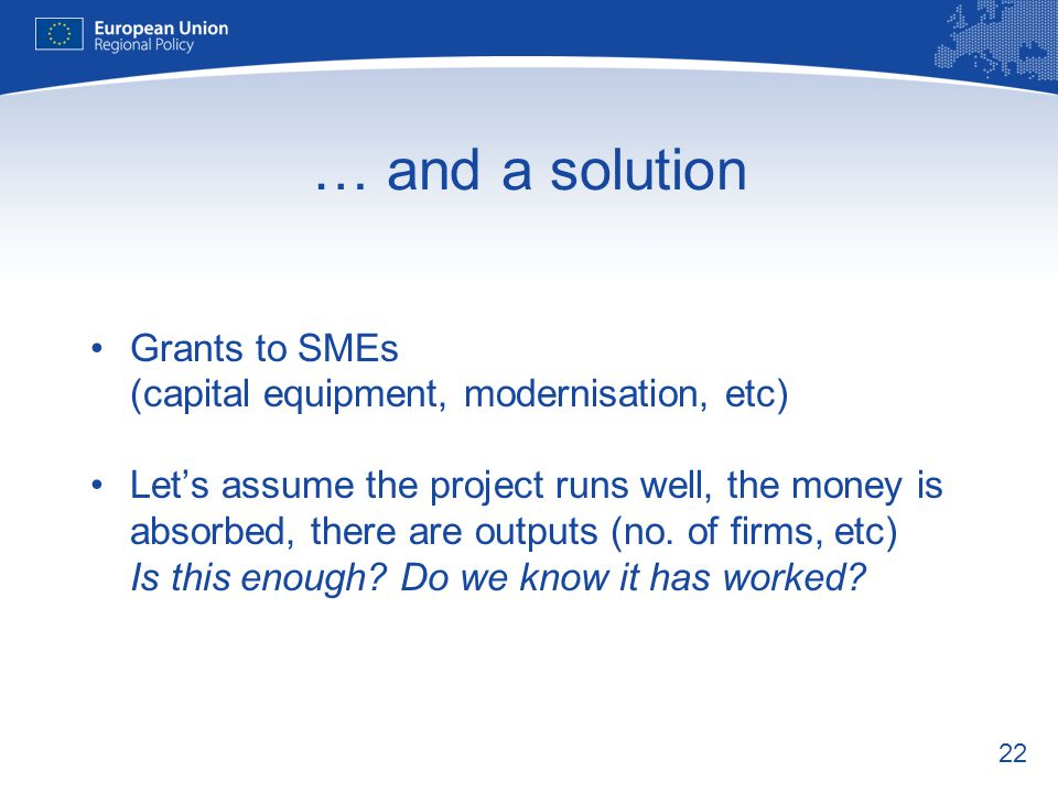… and a solution Grants to SMEs (capital equipment, modernisation, etc)