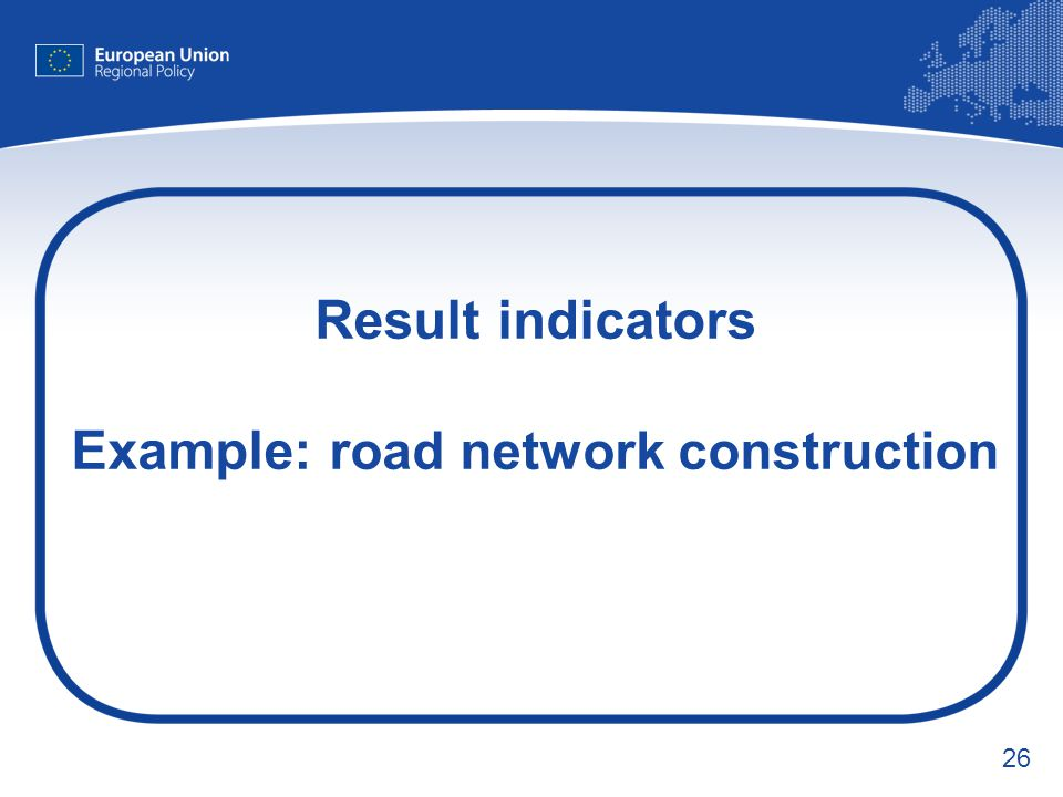 Result indicators Example: road network construction