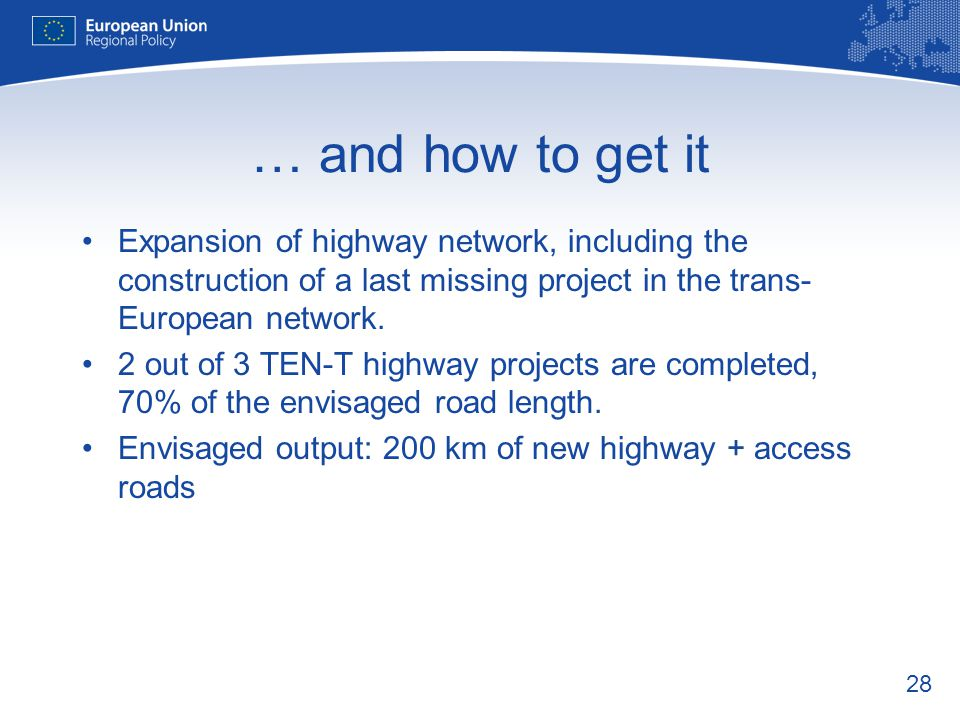 … and how to get it Expansion of highway network, including the construction of a last missing project in the trans-European network.
